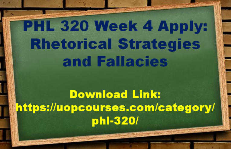 PHL 320 Entire Course PHL 320 Week 5 Apply: Ethics and Social Responsibility PHL 320 Week 5 Practice: Ethical Implications Discussion PHL 320 Week 4 Apply: Reason for Change Presentation PHL 320 Week 4 Apply: Rhetorical Strategies and Fallacies PHL 320 Week 3 Apply: Business Practice Argumentative Essay PHL 320 Week 3 Apply: Logical Structures of Arguments PHL 320 Week 2 Apply: Vague Statements PHL 320 Week 1 Apply: Decision-Making Career Path Plan PHL 320 Week 1 Practice: Flow Chart